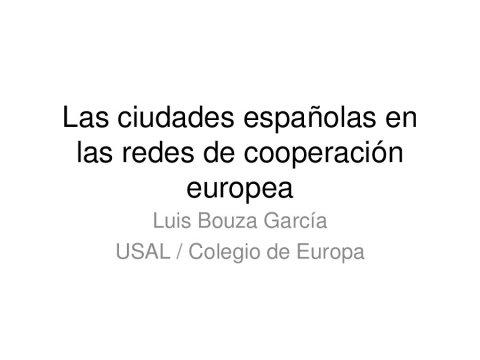 Las ciudades españolas en las redes de cooperación europea - Xornada 30 anos de España na UE (1985-2015): impacto na Administración local